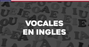 Las vocales en inglés: fonética y pronunciación